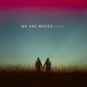 HOLD | We are Waves