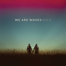Indie-Roccia – We Are Waves – HOLD